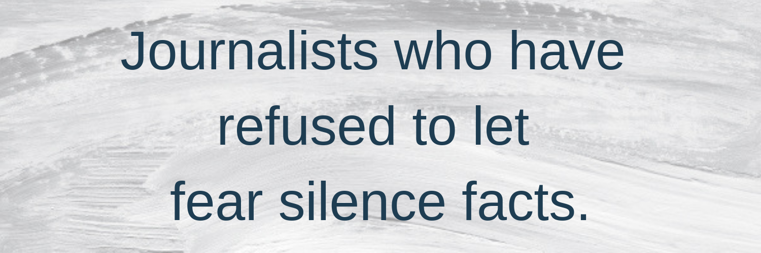 Journalists who have refused to let fear silence facts.